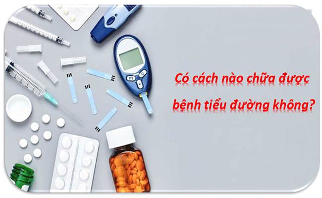 Bệnh tiểu đường có chữa được không là câu hỏi của nhiều người