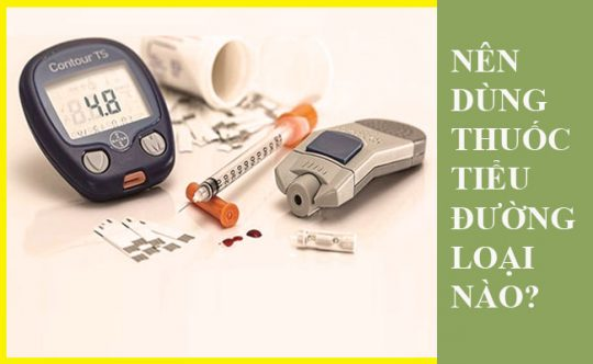 Thuốc tiểu đường nên dùng loại nào?