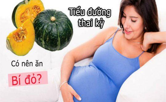 Tiểu đường thai kỳ cố ăn được bí đỏ không
