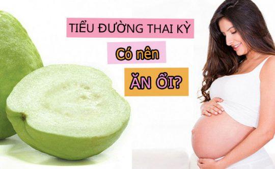 Tiểu đường thai kỳ ăn ổi được không?